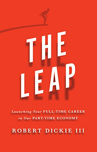 The Leap Launching Your Full-Time Career in Our Part-Time Economy (Robert Dickie)